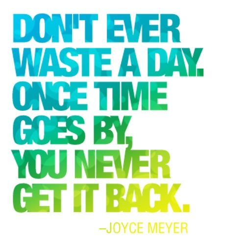 don't waste today