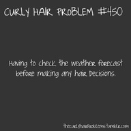 Truth...I don't know how many times I decided against straightening because of humidity and/or rain lol