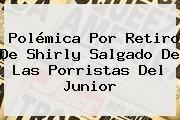http://tecnoautos.com/wp-content/uploads/imagenes/tendencias/thumbs/polemica-por-retiro-de-shirly-salgado-de-las-porristas-del-junior.jpg Shirly Salgado. Polémica por retiro de Shirly Salgado de las porristas del Junior, Enlaces, Imágenes, Videos y Tweets - http://tecnoautos.com/actualidad/shirly-salgado-polemica-por-retiro-de-shirly-salgado-de-las-porristas-del-junior/
