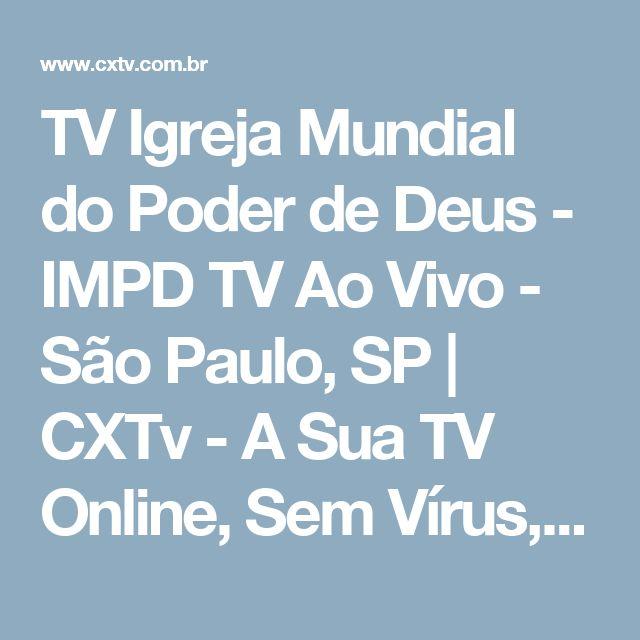 TV Igreja Mundial do Poder de Deus - IMPD TV Ao Vivo - São Paulo, SP | CXTv - A Sua TV Online, Sem Vírus, Sem Spans!