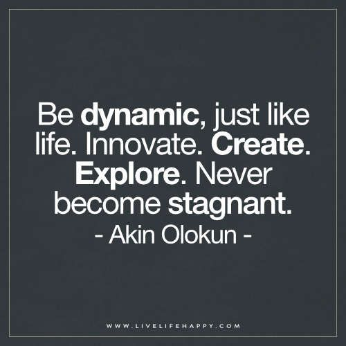 Live Life Happy: Be Dynamic, Just Like Life. Innovate