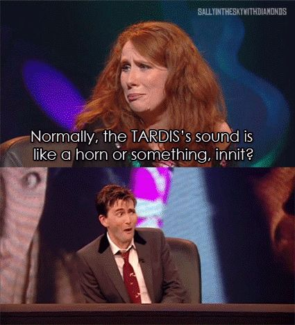 Catherine Tate and David Tennant. She knows almost nothing and he is such a fanboy!