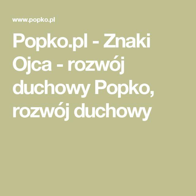 Popko.pl - Znaki Ojca - rozwój duchowy Popko, rozwój duchowy