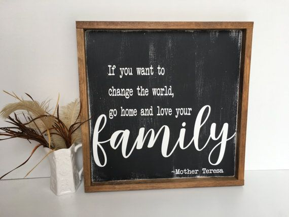 If You Want to Change the World, Go Home and Love Your Family | Mother Teresa Quote | Framed Family Sign | Family Gift