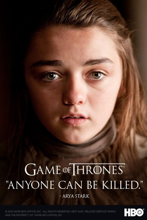 """Qualquer um pode ser morto."" - Arya Stark     #more http://www.gameofthronesbr.com/2012/02/imagens-com-quotes-da-segunda-temporada.html#ixzz1nDOMlXOw   Under Creative Commons License: Attribution"