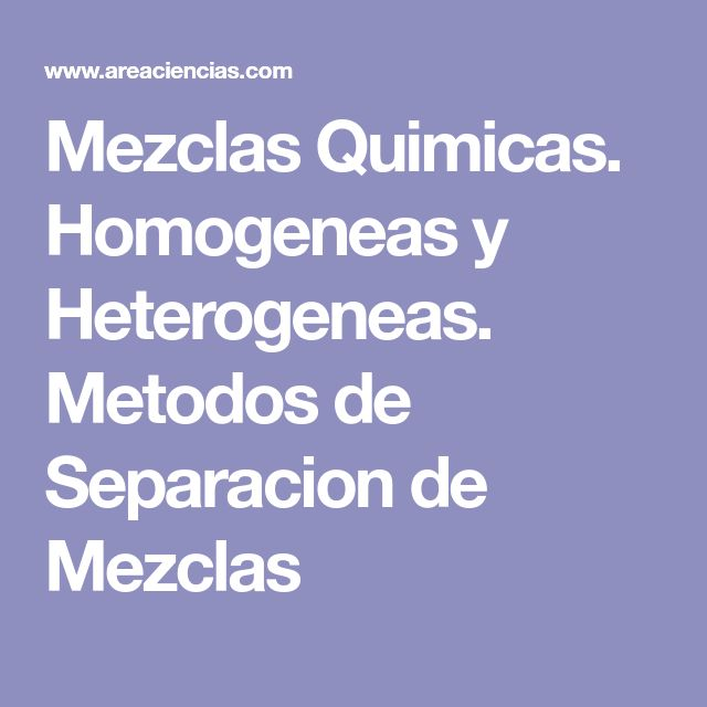 Mezclas Quimicas. Homogeneas y Heterogeneas. Metodos de Separacion de Mezclas