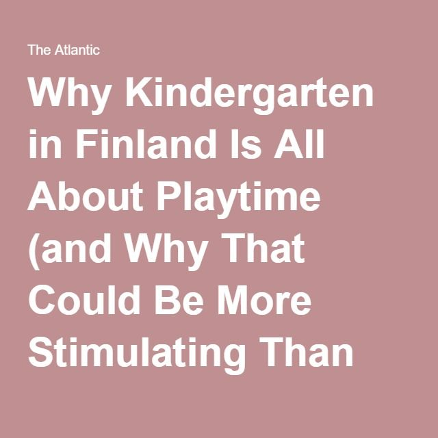 Why Kindergarten in Finland Is All About Playtime (and Why That Could Be More Stimulating Than the Common Core) - The Atlantic
