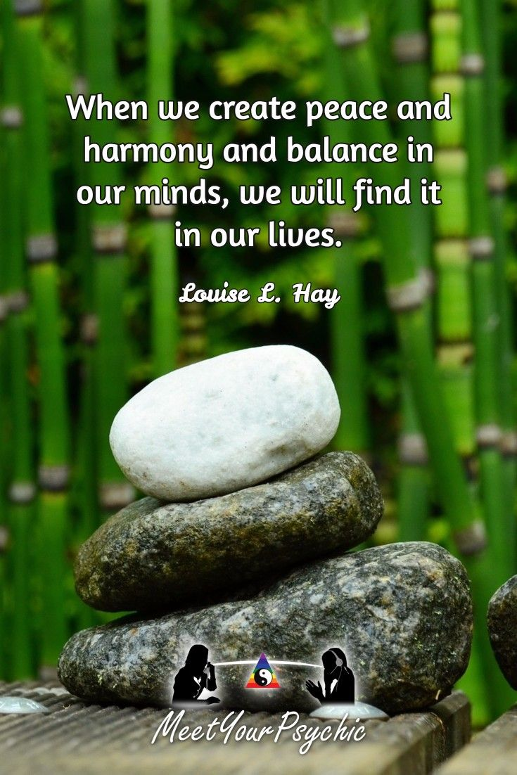 """When we create peace and harmony and balance in our minds, we will find it in…"
