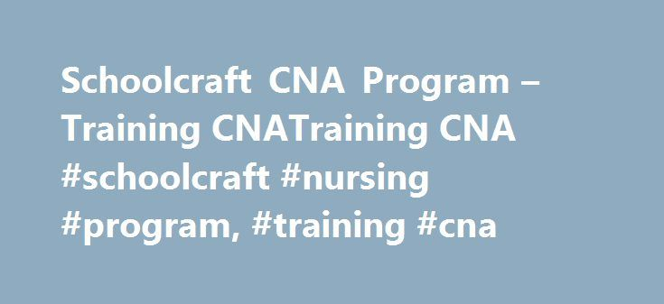 Schoolcraft CNA Program – Training CNATraining CNA #schoolcraft #nursing #program, #training #cna http://namibia.nef2.com/schoolcraft-cna-program-training-cnatraining-cna-schoolcraft-nursing-program-training-cna/  # CNA Training In Michigan Training Programs In MI Resource for those interested in CNA training in Michigan, including a list of schools providing training programs in the state of MI and their contact details. Read More Nursing Schools In Michigan MI   Explore Schools And…