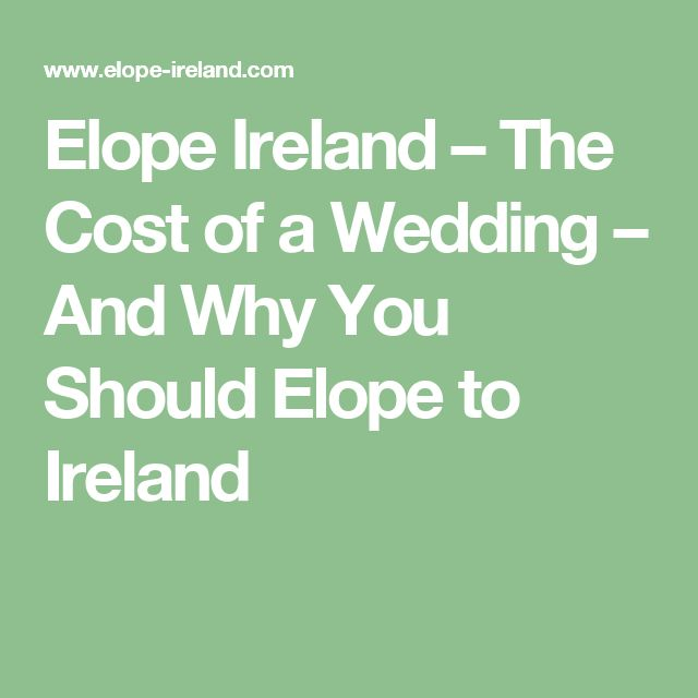 Elope Ireland – The Cost of a Wedding – And Why You Should Elope to Ireland