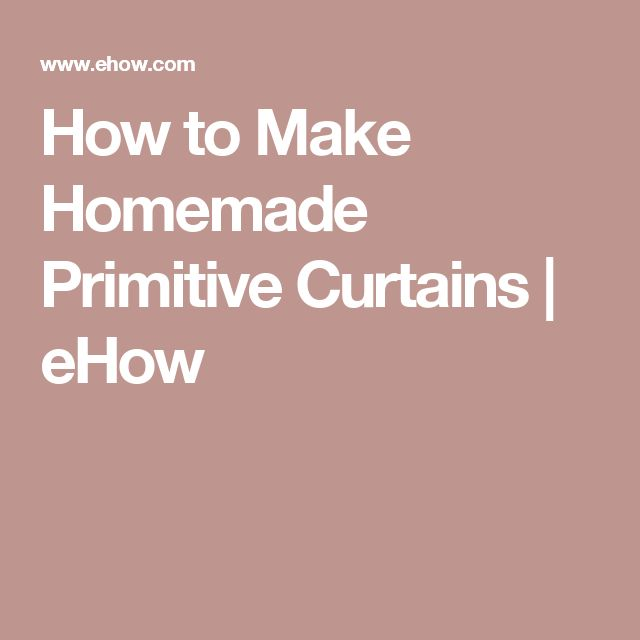 How to Make Homemade Primitive Curtains | eHow