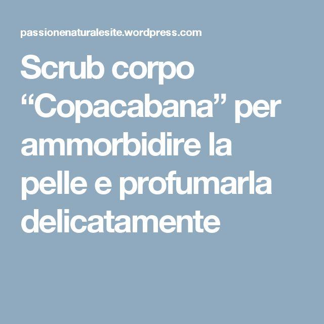 """Scrub corpo """"Copacabana"""" per ammorbidire la pelle e profumarla delicatamente"""