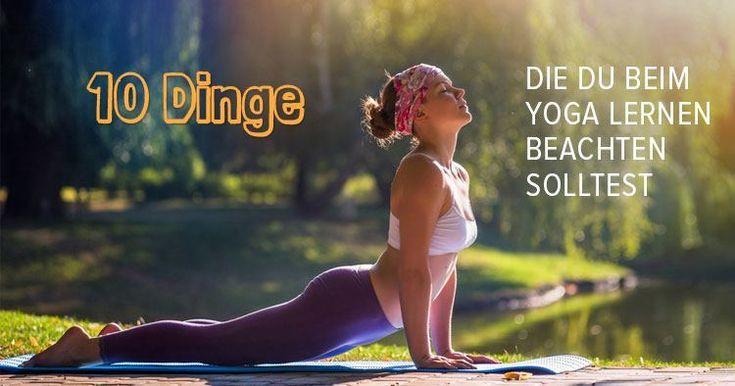 Yoga lernen ist einfacher als du denkst =>10 Dinge, die du beim Yoga üben beachten solltest!