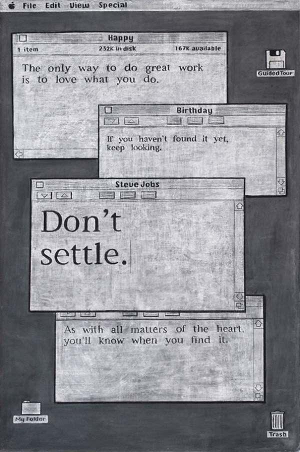 """""""Der einzige Weg, Großartiges zu erschaffen, ist, zu lieben was man tut."""", """"Wenn du es bisher nicht geschafft hast, versuch es weiter."""", """"Bleib nicht stehen."""" (Steve Jobs), """"Wie in allen Herzensangelegenheiten, wirst du es erkennen, sobald du es gefunden hat."""""""
