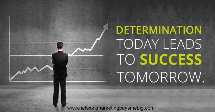 #Determination today leads to #success tomorrow. http://www.networkmarketingpaysmebig.com/ #NetworkMarketing