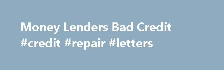 Money Lenders Bad Credit #credit #repair #letters http://credit-loan.remmont.com/money-lenders-bad-credit-credit-repair-letters/  #money lenders for bad credit # Money Lenders Bad Credit Summary.can fund Hard Money Loans in 49 states. 100% hard money loan lender.Bad Credit Loans with No Bank Account. If youve found yourself having bad credit as an impact from a shaky economy, getting a loan can seem challenging.We at Loans for poor credit net […]