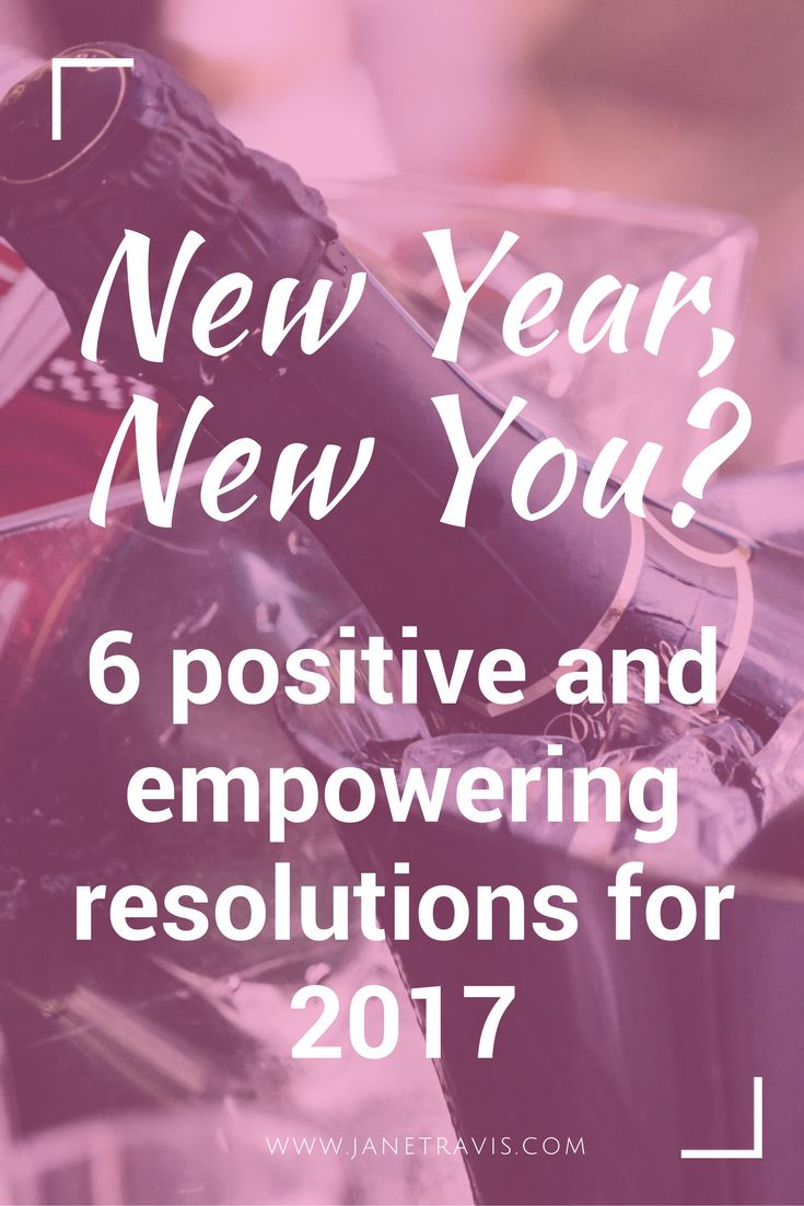 6 positive and empowering new years resolutions for 2017 to make your new years resolution about self love and acceptance.