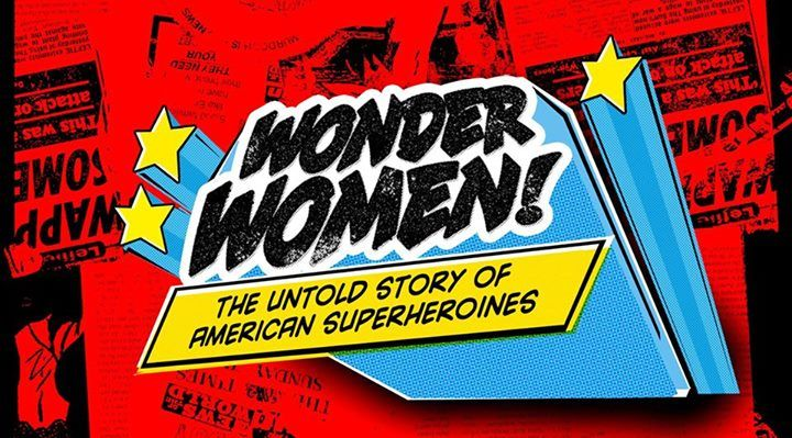 "Cbs Bank Street and Capital Geek Girls for WONDER WOMEN! THE UNTOLD STORY OF AMERICAN SUPERHEROINES: a documentary which ""traces the fascinating birth, evolution and legacy of Wonder Woman and introduces audiences to a dynamic group of fictional and real-life superheroines fighting for positive role models for girls, both onscreen and off. Tickets $5"
