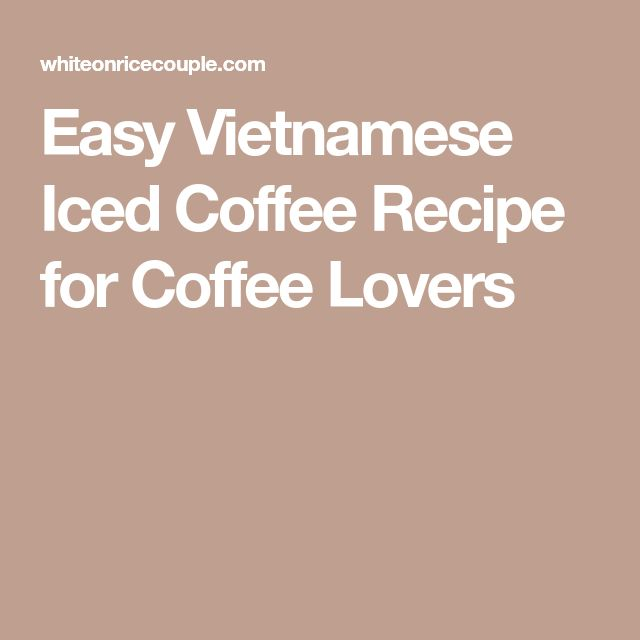 Easy Vietnamese Iced Coffee Recipe for Coffee Lovers