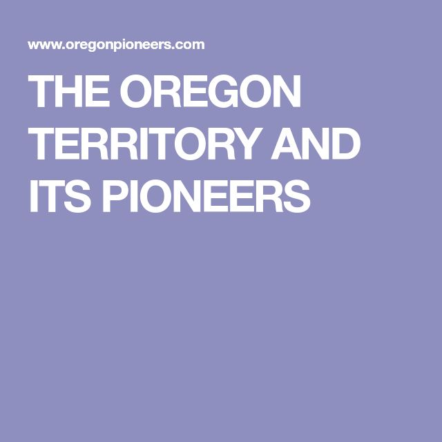 THE OREGON TERRITORY AND ITS PIONEERS