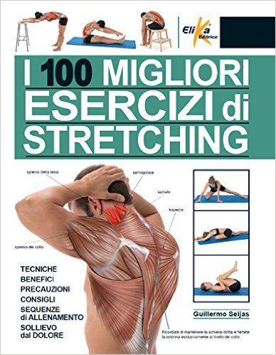 Amazon.it: I 100 migliori esercizi di stretching - Guillermo Seijas, M. Ferròn…