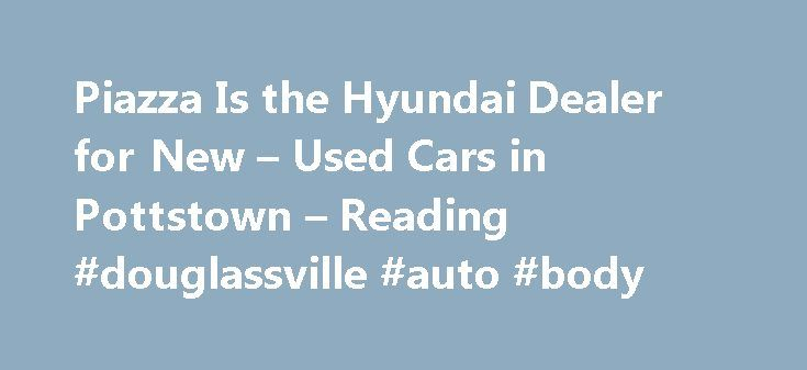 Piazza Is the Hyundai Dealer for New – Used Cars in Pottstown – Reading #douglassville #auto #body http://tampa.remmont.com/piazza-is-the-hyundai-dealer-for-new-used-cars-in-pottstown-reading-douglassville-auto-body/  Piazza Hyundai of Pottstown 2017 Santa Fe Sport 2.4L *Disclaimer Base Payment: $159 per month before tax and tags. 36 month lease/ 10,000 per year. Rebates: $1000 Sales Event Cash. $400 College Grad Discount, $500 Military Discount. $3750 Lease Cash. Cash Down $1799. $0 down…