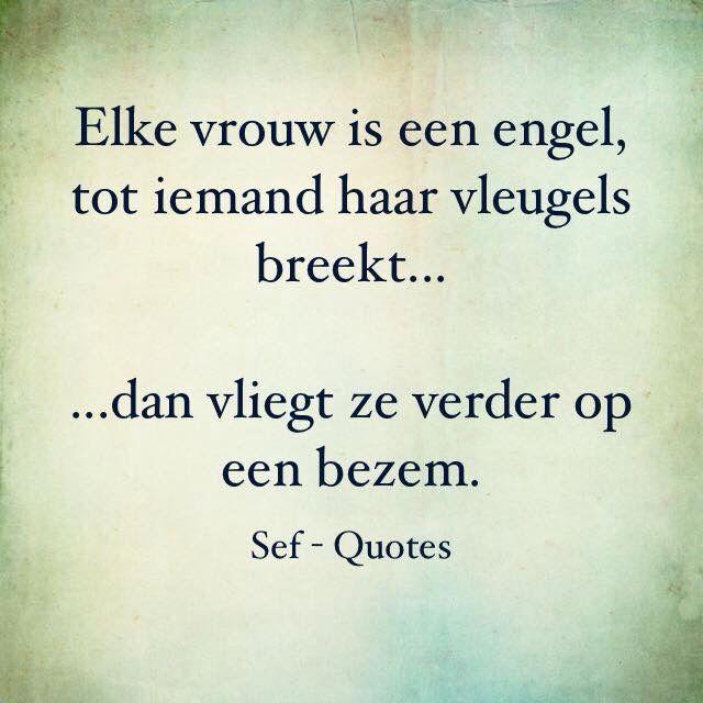 Elke vrouw is een engel, tot iemand haar vleugels breekt... dan vliegt ze verder op een bezem.