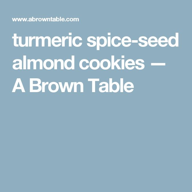 turmeric spice-seed almond cookies — A Brown Table