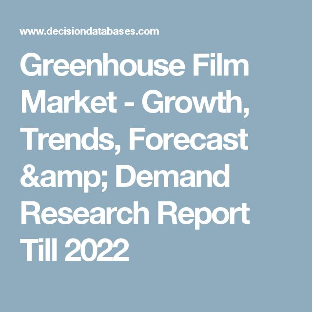 Greenhouse Film Market - Growth, Trends, Forecast & Demand Research Report Till 2022