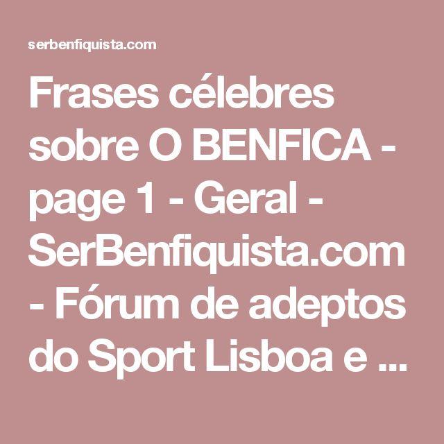 Frases célebres sobre O BENFICA - page 1 - Geral - SerBenfiquista.com - Fórum de adeptos do Sport Lisboa e Benfica