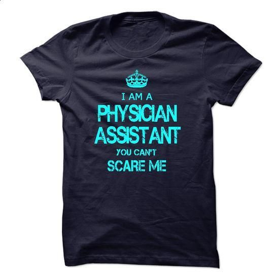 I am a PHYSICIAN ASSISTANT, you can not scare me - #men hoodies #personalized hoodies. ORDER NOW => https://www.sunfrog.com/LifeStyle/I-am-a-PHYSICIAN-ASSISTANT-you-can-not-scare-me.html?60505