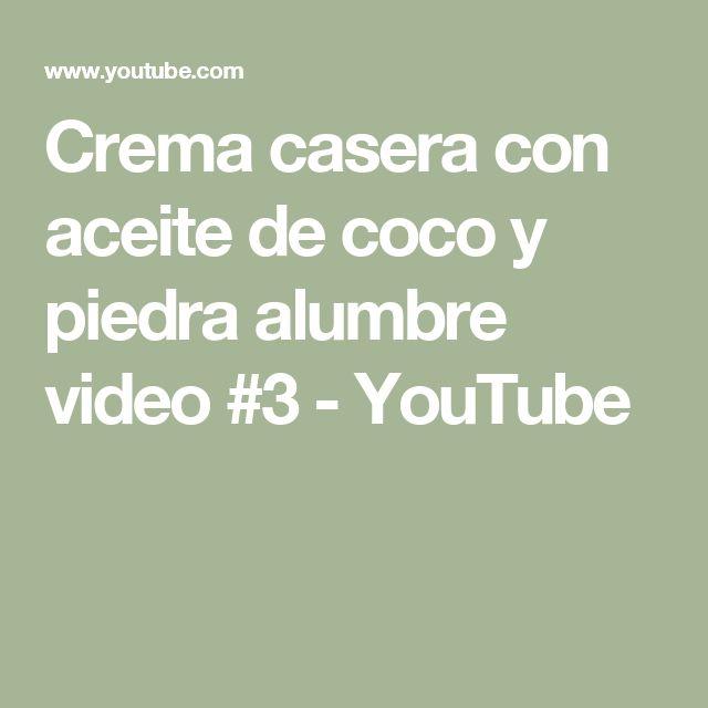 Crema casera con aceite de coco y piedra alumbre video #3 - YouTube