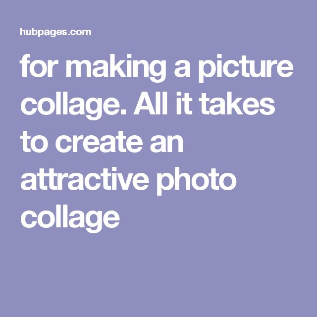 for making a picture collage.  All it takes to create an attractive photo collage