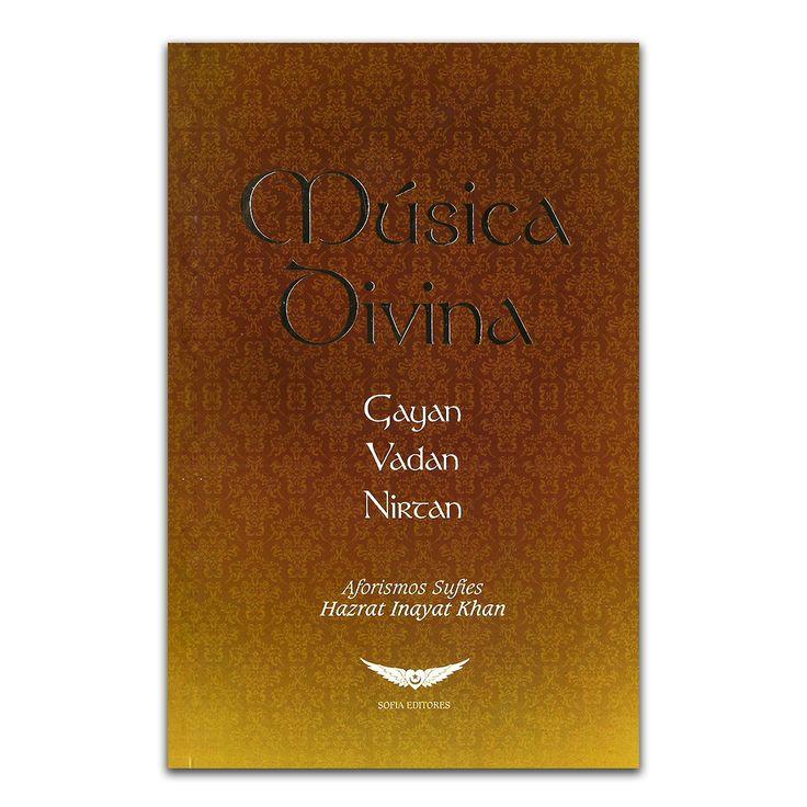 Música Divina – Hazrat Inayat Khan – SOFÍA Editores www.librosyeditores.com Editores y distribuidores.
