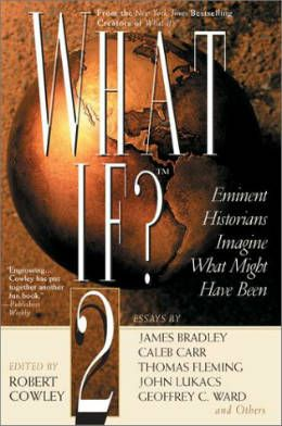 What if? 2 by Robert Cowley (Editor), Caleb Carr (Essay By), James Bradley (Essay By)