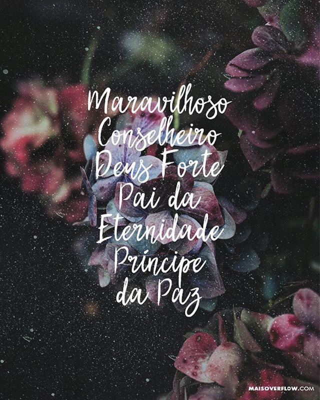 """""""...Maravilhoso, Conselheiro, Deus Forte, Pai da Eternidade, Príncipe da Paz."""" - Isaías 9:6 (+) maisoverflow.com  X"""