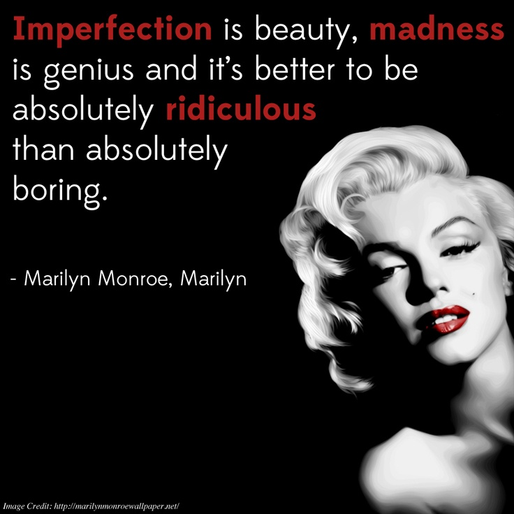 "Marilyn Monroe Photos And Quotes: ""Imperfection Is Beauty, Madness Is Genius And It's Better"