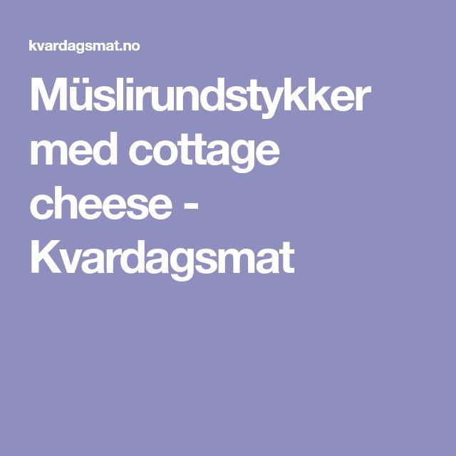 Müslirundstykker med cottage cheese - Kvardagsmat