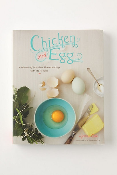 beautiful cover styling: Chicken and Egg: a Memoir of Suburban Homesteading with 125 Recipes