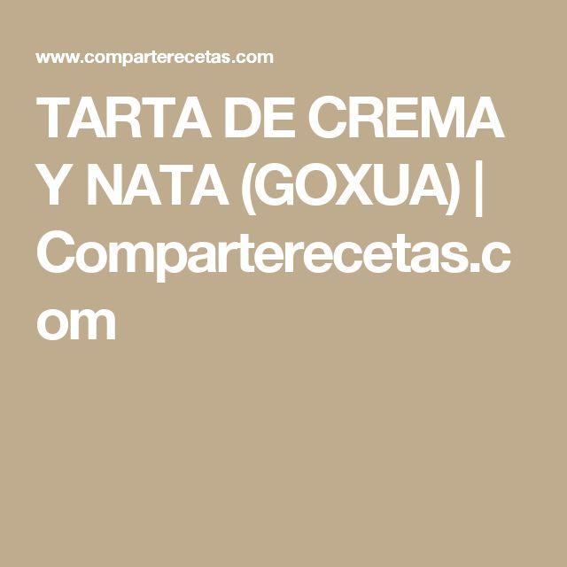 TARTA DE CREMA Y NATA (GOXUA) | Comparterecetas.com