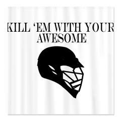 Lacrosse_KillEmWithAwesome Shower Curtain> Lacrosse KillEmWithAWESOME> YouGotThat.com