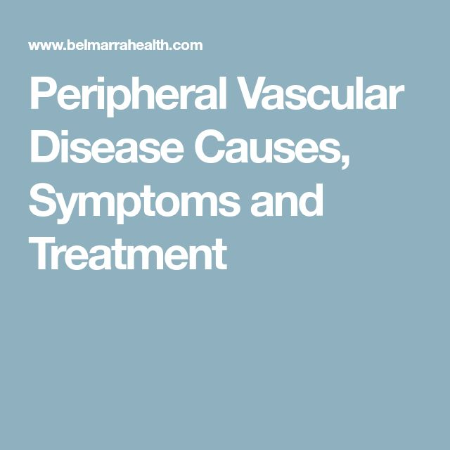 Peripheral Vascular Disease Causes, Symptoms and Treatment