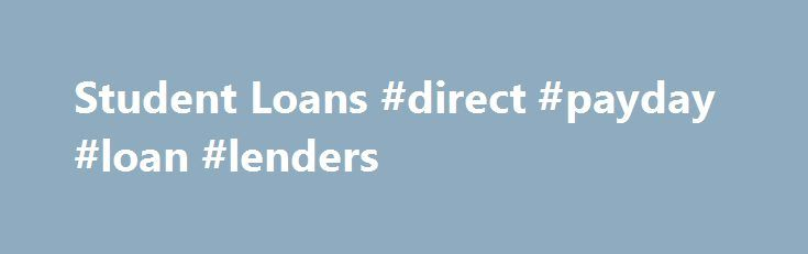 Student Loans #direct #payday #loan #lenders http://loan.remmont.com/student-loans-direct-payday-loan-lenders/  #graduate student loans # Student Loans Information about Student Loans and Grant There are two important changes beginning in the 2012-2013 school year regarding your Federal Direct Loans. The recent bill passed in Congress to raise the debt ceiling affected some of the terms on Federal Direct Student Loan policies for 2012-13 has caused the…The post Student Loans #direct #payday…