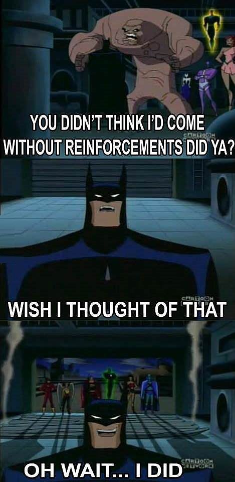 Batman is always prepared.  I don't care what anyone says, Batman is the master of sass.
