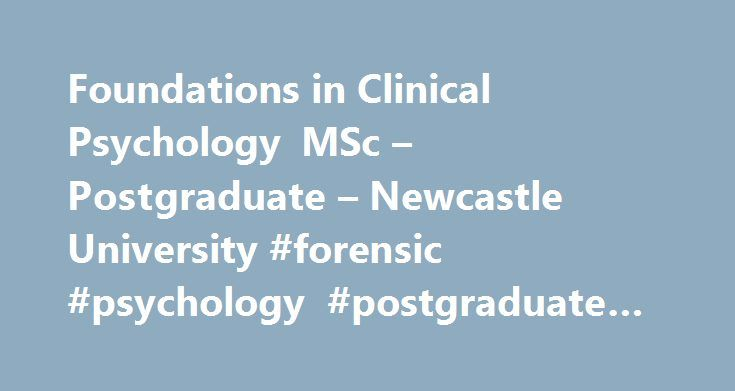 Foundations in Clinical Psychology MSc – Postgraduate – Newcastle University #forensic #psychology #postgraduate #courses http://bahamas.nef2.com/foundations-in-clinical-psychology-msc-postgraduate-newcastle-university-forensic-psychology-postgraduate-courses/  # Foundations in Clinical Psychology MSc Foundations in Clinical Psychology MSc Over 50% of Psychology, Psychiatry and Neuroscience research classed as world leading. The Foundations in Clinical Psychology MSc is aimed at students who…