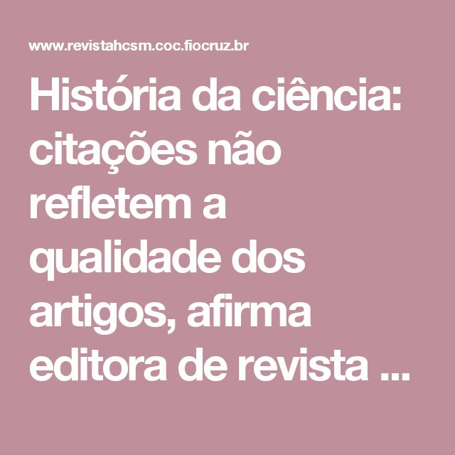 História da ciência: citações não refletem a qualidade dos artigos, afirma editora de revista espanhola   História, Ciências, Saúde – Manguinhos