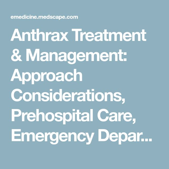 Anthrax Treatment & Management: Approach Considerations, Prehospital Care, Emergency Department Care