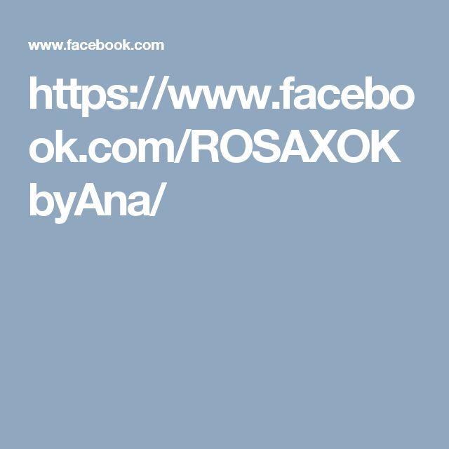 https://www.facebook.com/ROSAXOKbyAna/
