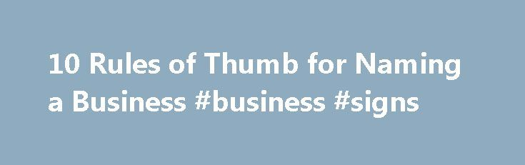 10 Rules of Thumb for Naming a Business #business #signs http://business.remmont.com/10-rules-of-thumb-for-naming-a-business-business-signs/  #naming a business # 10 Rules of Thumb for Naming a Business It's been a busy week across the pond — on Monday, July 22, Prince William and Catherine, Duchess of Cambridge, welcomed a royal baby boy into the world. Upon arrival, and particularly on Tuesday July 23 when the couple first stepped out of  read more
