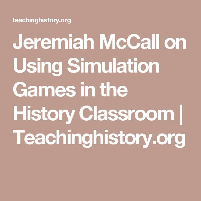 Jeremiah McCall on Using Simulation Games in the History Classroom | Teachinghistory.org